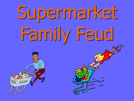 Supermarket Family Feud Supermarket Family Feud Round 1.