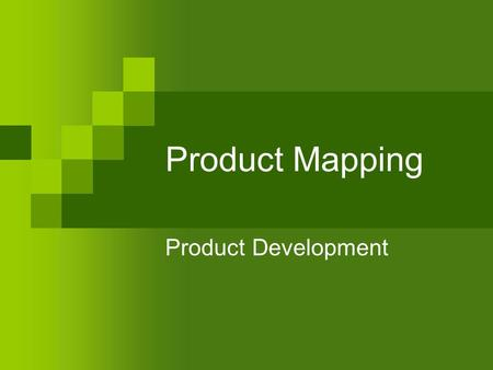 Product Mapping Product Development. Recall: the Marketing Concept No product development decisions should ever be made without considering the consumer.