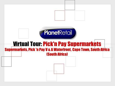 Virtual Tour: Pick'n Pay Supermarkets Supermarkets, Pick 'n Pay V & A Waterfront, Cape Town, South Africa (South Africa)
