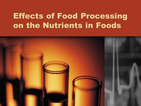Effects of Food Processing on the Nutrients in Foods.