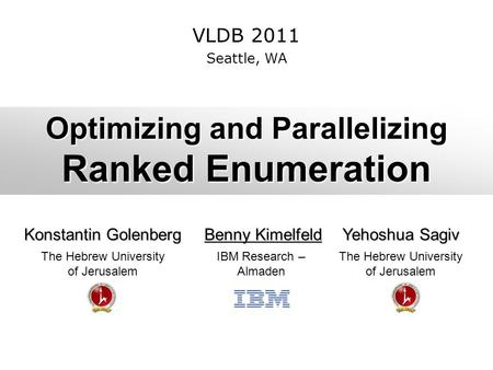 Optimizing and Parallelizing Ranked Enumeration Konstantin Golenberg Benny Kimelfeld Benny Kimelfeld Yehoshua Sagiv The Hebrew University of Jerusalem.