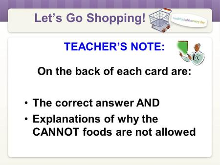 Let's Go Shopping! TEACHER'S NOTE: On the back of each card are: The correct answer AND Explanations of why the CANNOT foods are not allowed.