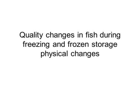 Ice formation. Quality changes in fish during freezing and frozen storage physical changes.