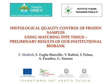 HISTOLOGICAL QUALITY CONTROL OF FROZEN SAMPLES USING MATCHING FFPE TISSUE – PRELIMINARY RESULTS OF OUR INSTITUTIONAL BIOBANK E. Mattioli, E. Foglia Manzillo,