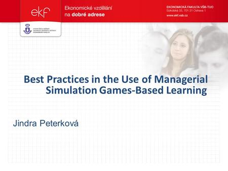 Best Practices in the Use of Managerial Simulation Games-Based Learning Jindra Peterková.