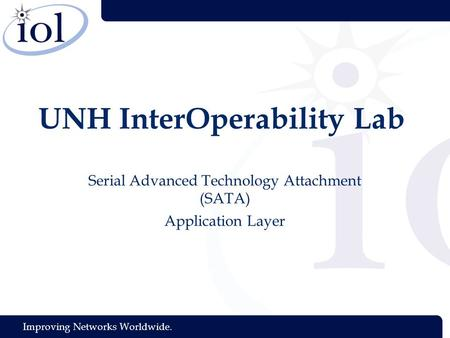Improving Networks Worldwide. UNH InterOperability Lab Serial Advanced Technology Attachment (SATA) Application Layer.