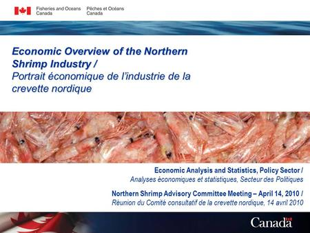 Economic Overview of the Northern Shrimp Industry / Portrait économique de l'industrie de la crevette nordique Economic Analysis and Statistics, Policy.