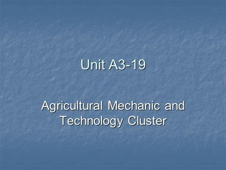 Unit A3-19 Agricultural Mechanic and Technology Cluster.