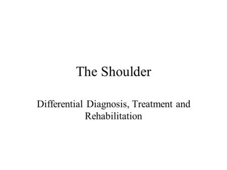 The Shoulder Differential Diagnosis, Treatment and Rehabilitation.