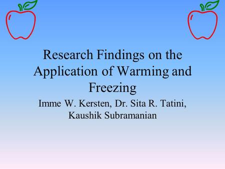 Research Findings on the Application of Warming and Freezing Imme W. Kersten, Dr. Sita R. Tatini, Kaushik Subramanian.