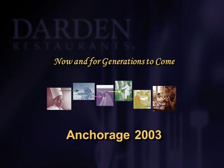 Now and for Generations to Come Anchorage 2003. AGENDAAGENDA l Darden Restaurants l Growth of Aquaculture l Global Supply l Global Demand – USA Focus.