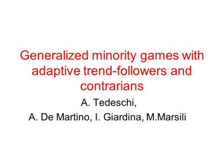 Generalized minority games with adaptive trend-followers and contrarians A. Tedeschi, A. De Martino, I. Giardina, M.Marsili.