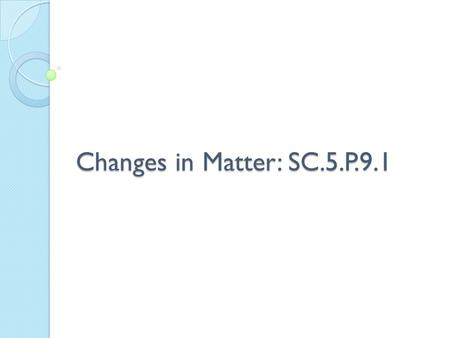 Changes in Matter: SC.5.P.9.1.
