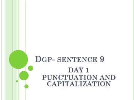 D GP - SENTENCE 9 DAY 1 PUNCTUATION AND CAPITALIZATION.