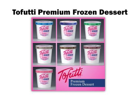 Tofutti Premium Frozen Dessert. Premium Tofutti ® dairy free frozen dessert, available in prepacked pints, three gallon cans, soft serve mix, is sold.