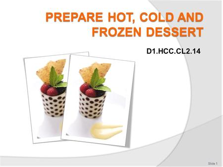 D1.HCC.CL2.14 Slide 1. Prepare hot, cold and frozen dessert Assessment for this Unit may include:  Oral questions  Written questions  Work projects.