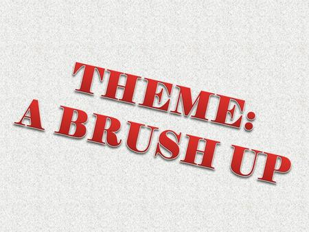 THEME: A BRUSH UP.
