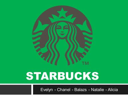 STARBUCKS Evelyn - Chanel - Balazs - Natalie - Alicia.