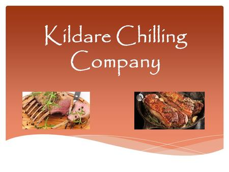 Kildare Chilling Company.  Kildare Chilling Company is one of the oldest established independent beef and lamb processors in Ireland.  Kildare Chilling.