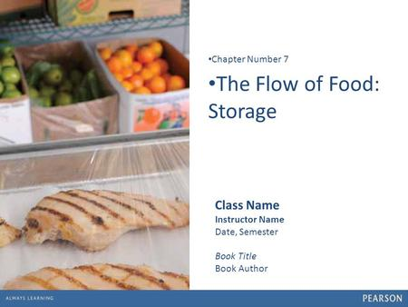 1 The Flow of Food: Storage Chapter Number 7 Class Name Instructor Name Date, Semester Book Title Book Author.