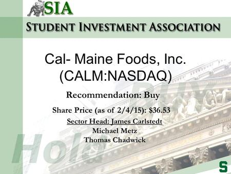 Recommendation: Buy Share Price (as of 2/4/15): $36.53 Sector Head: James Carlstedt Michael Metz Thomas Chadwick Cal- Maine Foods, Inc. (CALM:NASDAQ)