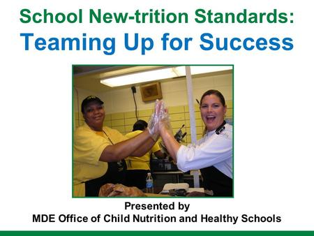 School New-trition Standards: Teaming Up for Success Presented by MDE Office of Child Nutrition and Healthy Schools.