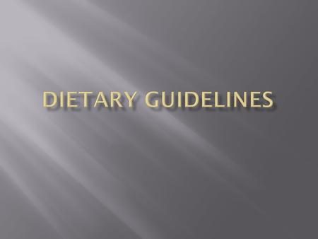 Dietary Guidelines provide science-based advice that can help individuals choose a nutritious diet and healthful lifestyle. Dietary Guidelines have eight.