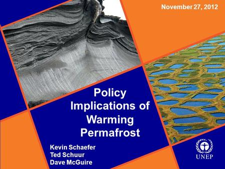 Policy Implications of Warming Permafrost November 27, 2012 Kevin Schaefer Ted Schuur Dave McGuire Policy Implications of Warming Permafrost.