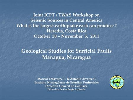 Joint ICPT / TWAS Workshop on Seismic Sources in Central America What is the largest earthquake each can produce ? Heredia, Costa Rica October 30 – November.