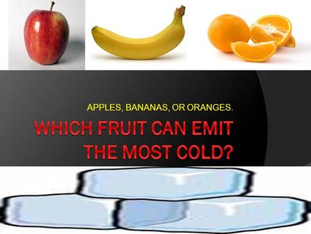 "APPLES, BANANAS, OR ORANGES.. WHY I DID THIS TEST So everyday at lunch, I always opened my lunch and said ""HOLY COW IT FEELS LIKE THE SAHARA DESERT IN."