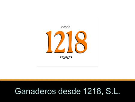 Ganaderos desde 1218, S.L.. aim Ganaderos desde 1218 aims to provide distributors with a product that is tailored to their needs (formats, presentation,