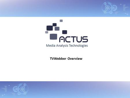 Media Analysis Technologies TVWebber Overview. What is TVWebber? 12/8/2008 TVWebber is a turnkey solution that enables web video content providers to.