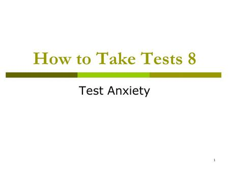 1 How to Take Tests 8 Test Anxiety. 2 Getting Started on the Test  Believe it or not, most of you work better under pressure  The pressure of a testing.