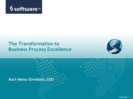 8 May 2015 | 1 The Transformation to Business Process Excellence Karl-Heinz Streibich, CEO.