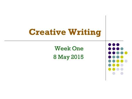 Creative Writing Week One 8 May 2015. Alice Y. Chang 03-2118800 #5127.