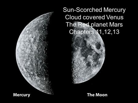 Sun-Scorched Mercury Cloud covered Venus The Red planet Mars Chapters 11,12,13.