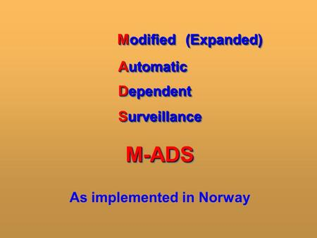 Modified Automatic Dependent Surveillance (Expanded)(Expanded) M-ADSM-ADS As implemented in Norway.