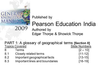 Published by Pearson Education India Authored by Edgar Thorpe & Showick Thorpe PART 1: A glossary of geographical terms [Section 8] Topics Covered Slide.