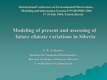 International Conference on Environmental Observations, Modeling and Information Systems ENVIROMIS-2004 17-25 July 2004, Tomsk, Russia International Conference.