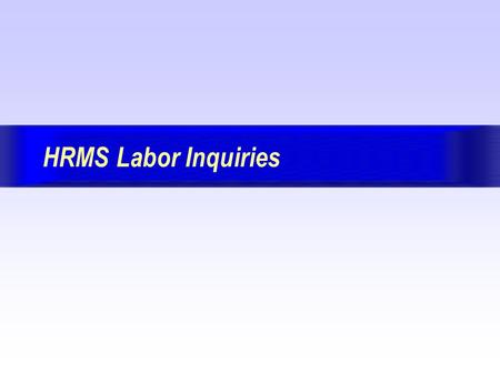 HRMS Labor Inquiries. Version 7.7 May 29, 2002 BackForwardIndex Exit Page: 2 Session Organization This session was designed to be instructor led and follows.