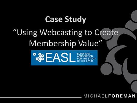 "Case Study ""Using Webcasting to Create Membership Value"""