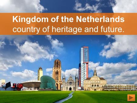 Kingdom of the Netherlands country of heritage and future.