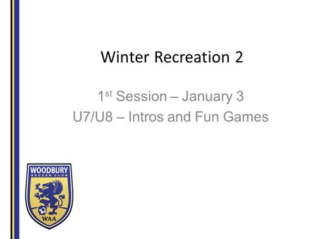 Winter Recreation 2 1 st Session – January 3 U7/U8 – Intros and Fun Games.