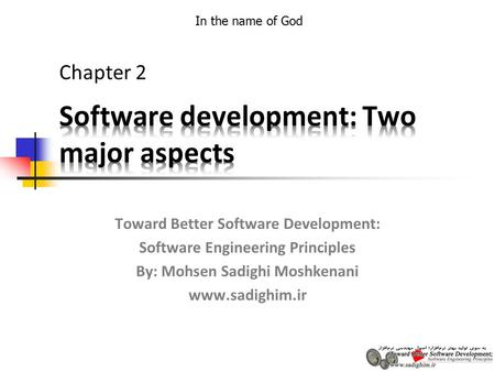 In the name of God Toward Better Software Development: Software Engineering Principles By: Mohsen Sadighi Moshkenani www.sadighim.ir Chapter 2.