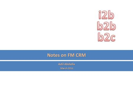 Notes on FM CRM Adil Abdalla March 2011 March 2011.