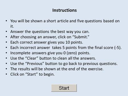 Instructions You will be shown a short article and five questions based on it. Answer the questions the best way you can. After choosing an answer, click.