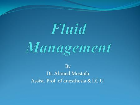 By Dr. Ahmed Mostafa Assist. Prof. of anesthesia & I.C.U.