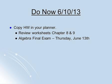 Do Now 6/10/13 Copy HW in your planner.
