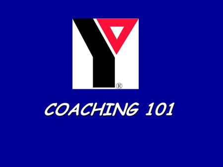 COACHING 101. Contents: +YMCA Mission Statement +Tips on Coaching +YMCA Philosophy +Keys for Coaching +Code of Conduct +Character Development +YMCA Safety.