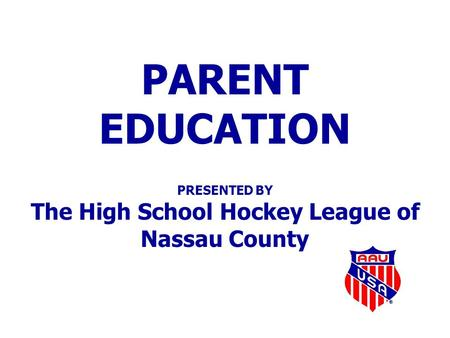 PARENT EDUCATION PRESENTED BY The High School Hockey League of Nassau County.